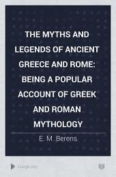 The Myths and Legends of Ancient Greece and Rome: being a popular account of Greek and Roman mythology