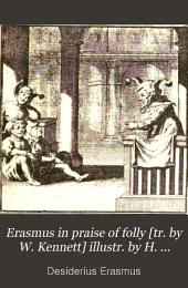 Erasmus in praise of folly [tr. by W. Kennett] illustr. by H. Holbein, with life of Erasmus, and his epistle addressed to sir Thomas More
