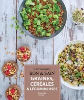 Graines, céréales et légumineuses: Recettes gourmandes testées dans nos cuisines