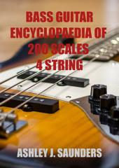 Bass Guitar Encyclopaedia of 200 Scales [4 String Version]