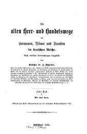 Die alten Herr- und Handelswege der Germanen: Römer und Franken im deutschen Reiche. Nach örtlichen Untersuchungen dargestellt