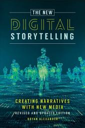 The New Digital Storytelling: Creating Narratives with New Media--Revised and Updated Edition, 2nd Edition: Edition 2