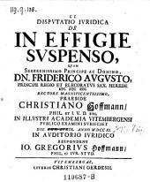 Disputatio ... de in effigie suspenso, quam ... Praeside Christiano Hoffmann ... examini subjiciet ... Jo. Gregorius Hoffmann