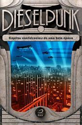 Dieselpunk: arquivos confidenciais de uma bela época