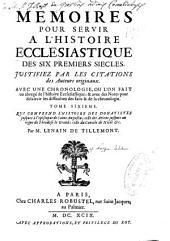 Memoires pour servir a l'histoire ecclesiastique des six premiers siécles ...: tome tome sixieme, qui comprend l'histoire des donatistes jusques à l'episcopat de Saint Augustin ...
