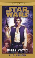 Rebel Dawn  Star Wars Legends  The Han Solo Trilogy  PDF