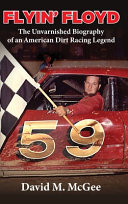 Flyin  Floyd  The Unvarnished Biography Of An American Dirt Racing Legend