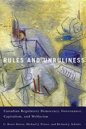 Rules and Unruliness: Canadian Regulatory Democracy, Governance, Capitalism, and Welfarism