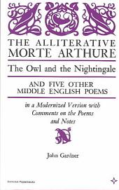 The Alliterative Morte Arthure: The Owl and the Nightingale, and Five Other Middle English Poems in a Modernized Version