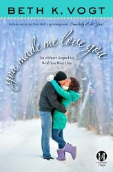 You Made Me Love You An Eshort Sequel To Wish You Were Here Book PDF