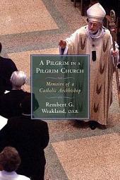 A Pilgrim in a Pilgrim Church: Memoirs of a Catholic Archbishop