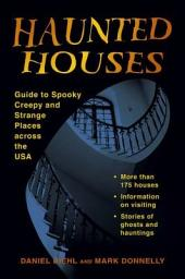Haunted Houses: Guide to Spooky, Creepy, and Strange Places Across the USA