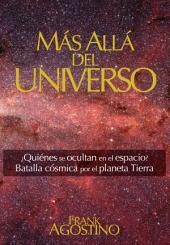 Más Allá del Universo: ¿QUIÉNES SE OCULTAN EN EL ESPACIO? BATALLA CÓSMICA POR EL PLANETA TIERRA