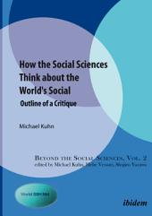 How the Social Sciences Think about the World's Social: Outline of a Critique
