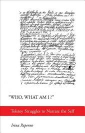 """Who, What Am I?"": Tolstoy Struggles to Narrate the Self"