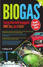 Biogas: Energi Alternatif Pengganti BBM, Gas dan Listrik
