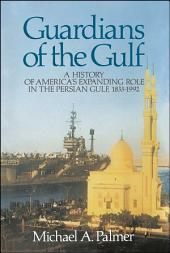 Guardians of the Gulf: A History of America's Expanding Role in the Persion Gulf, 1883-1992