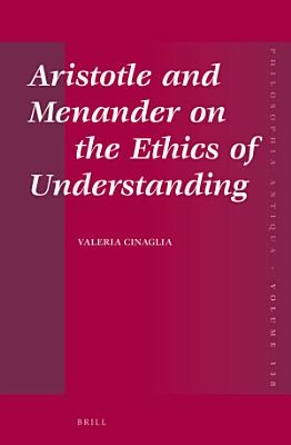Aristotle and Menander on the Ethics of Understanding