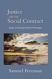 Justice and the Social Contract : Essays on Rawlsian Political Philosophy: Essays on Rawlsian Political Philosophy