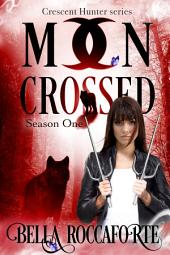 Moon Crossed Season 1 Box Set: Season 1 of the Crescent Hunter Series