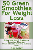 50 Green Smoothies for Weight Loss  Detox and the 10 Day Green Smoothie Cleanse PDF
