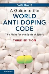 A Guide to the World Anti-Doping Code: The Fight for the Spirit of Sport, Edition 3