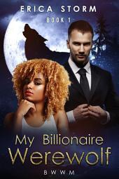 My Billionaire Werewolf (A BWWM Interracial Billionaire Werewolf Paranormal Romance) Book 1: interracial bwwm multiracial billionaire werewolf paranormal romance