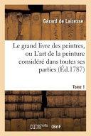 Le Grand Livre Des Peintres  Ou L Art de La Peinture Considere Dans Toutes Ses Parties PDF