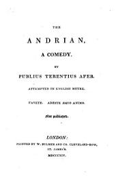 The Andrian: A Comedy /by Publius Terentius Afer. Attempted in English Metre... Not Published