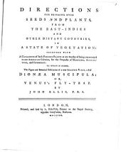 Directions for Bringing Over Seeds and Plants, from the East Indies and Other Distant Countries, in a State of Vegetation: Together with a Catalogue of Such Foreign Plants as are Worthy of Being Encouraged in Our American Colonies, for the Purposes of Medicine, Agriculture, and Commerce. To which is Added, the Figure and Botanical Description of a New Sensitive Plant, Called Dionoea Muscipula: Or, Venus's Fly-trap