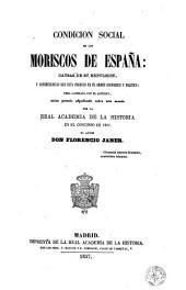 Condición social de los Moriscos de España: causas de su expulsión y consecuencias que esta produjo en el orden económico y politico