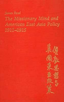 The Missionary Mind and American East Asia Policy  1911 1915 PDF