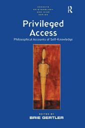 Privileged Access: Philosophical Accounts of Self-Knowledge
