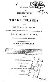 An Account of the Natives of Tonga Islands, in the South Pacific Ocean: Compiled and Arranged from the Extensive Communications of William Mariner, Several Years Resident in Those Islands