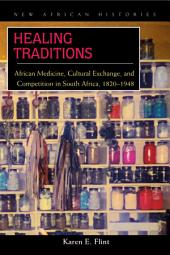 Healing Traditions: African Medicine, Cultural Exchange, and Competition in South Africa, 1820–1948