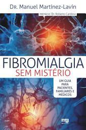 FIBROMIALGIA SEM MISTERIO: Um guia para pacientes, familiares e medicos