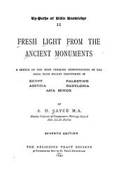 Fresh Light from the Ancient Monuments: A Sketch of the Most Striking Confirmations of the Bible, from Recent Discoveries in Egypt, Palestine, Assyria, Babylonia, Asia Minor