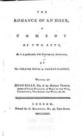 The Romance of an Hour: A Comedy of Two Acts, as it is Performed, with Universal Applause, at the Theatre Royal in Covent Garden