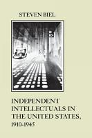 Independent Intellectuals in the United States  1910 1945 PDF
