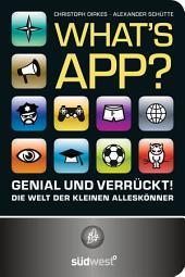 What's App?: Genial und verrückt! - Die Welt der kleinen Alleskönner