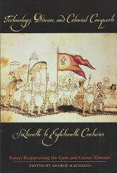 Technology Disease And Colonial Conquests Sixteenth To Eighteenth Centuries Book PDF