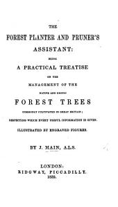 The Forest Planter and Pruner's Assistant, Being a Practical Treatise on the Management of the Native and Exotic Forest Trees Commonly Cultivated in Great Britain, Etc