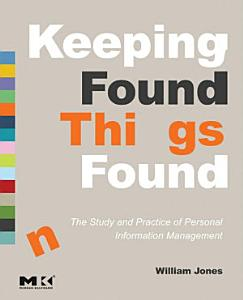Keeping Found Things Found  The Study and Practice of Personal Information Management