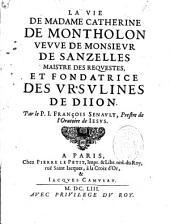 La vie de Mme Catherine de Montholon, Veuve de M. de Sanzelles: fondatrice des Ursulines de Dijon