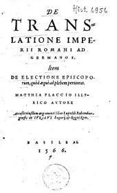 De translatione imperii Romani ad Germanos item de electione episcoporum quod aeque ad plebem pertineat