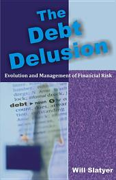The Debt Delusion: Evolution and Management of Financial Risk