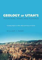 Geology of Utah's Mountains, Peaks, and Plateaus: Including descriptions of cliffs, valleys, and climate history
