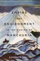 Empire and Environment in the Making of Manchuria PDF