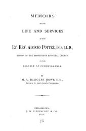 Memoirs of the Life and Services of the Rt. Rev. Alonzo Potter, D.D., LL.D.,: Bishop of the Protestant Episcopal Church in the Diocese of Pennsylvania
