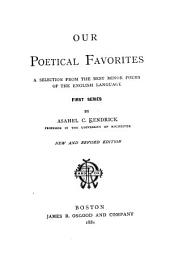 Our Poetrical Favorites: A Selection from the Best Minor Poems of the English Language ...